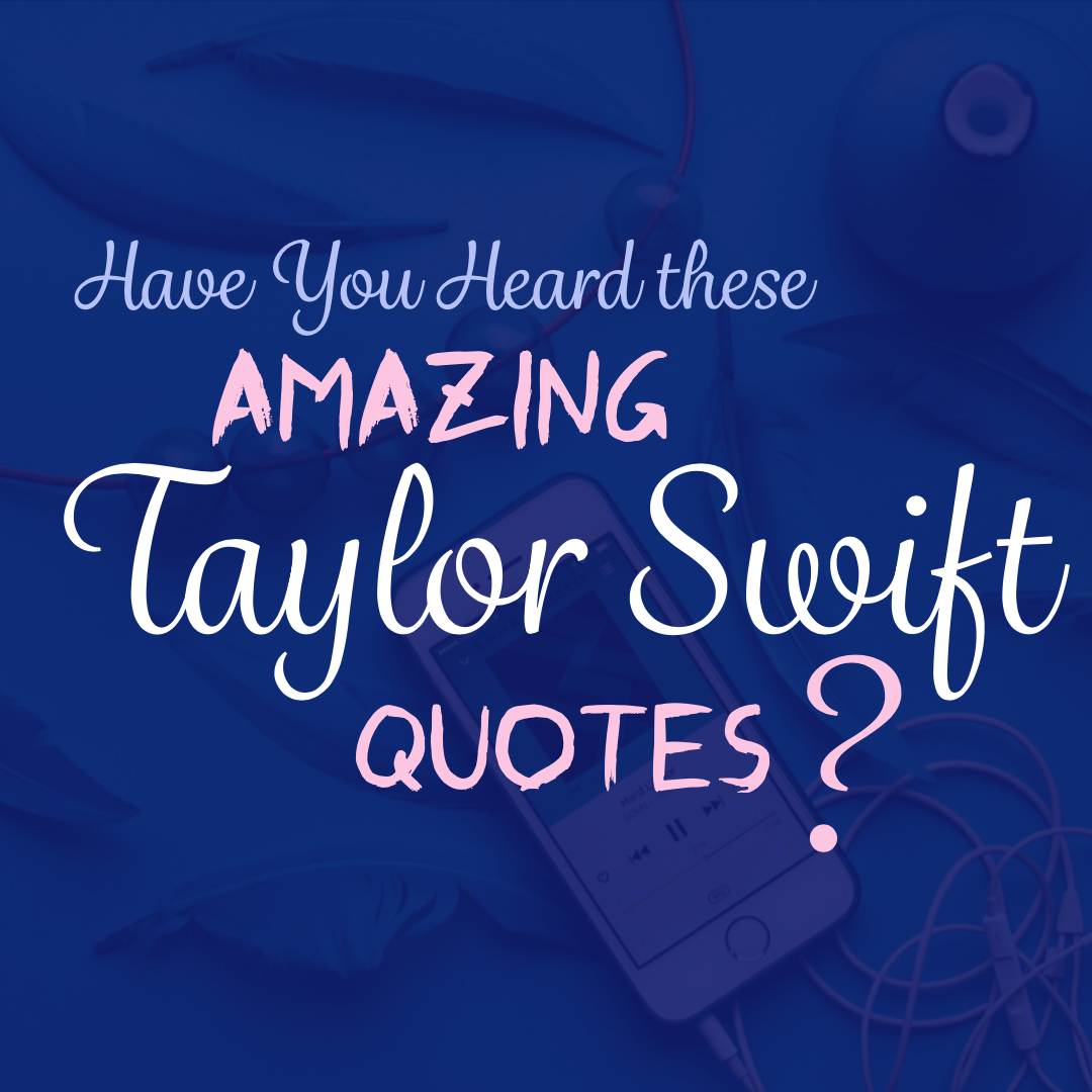 6 Famous Quotes by Taylor Swift