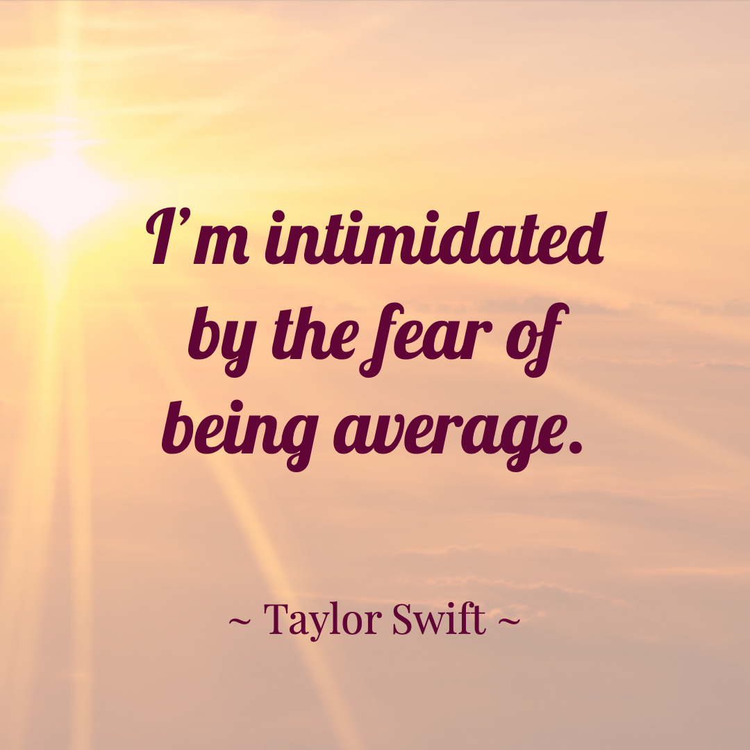"Famous Taylor Swift Quote ""I'm intimidated by the fear of being average.""  ― Taylor Swift"