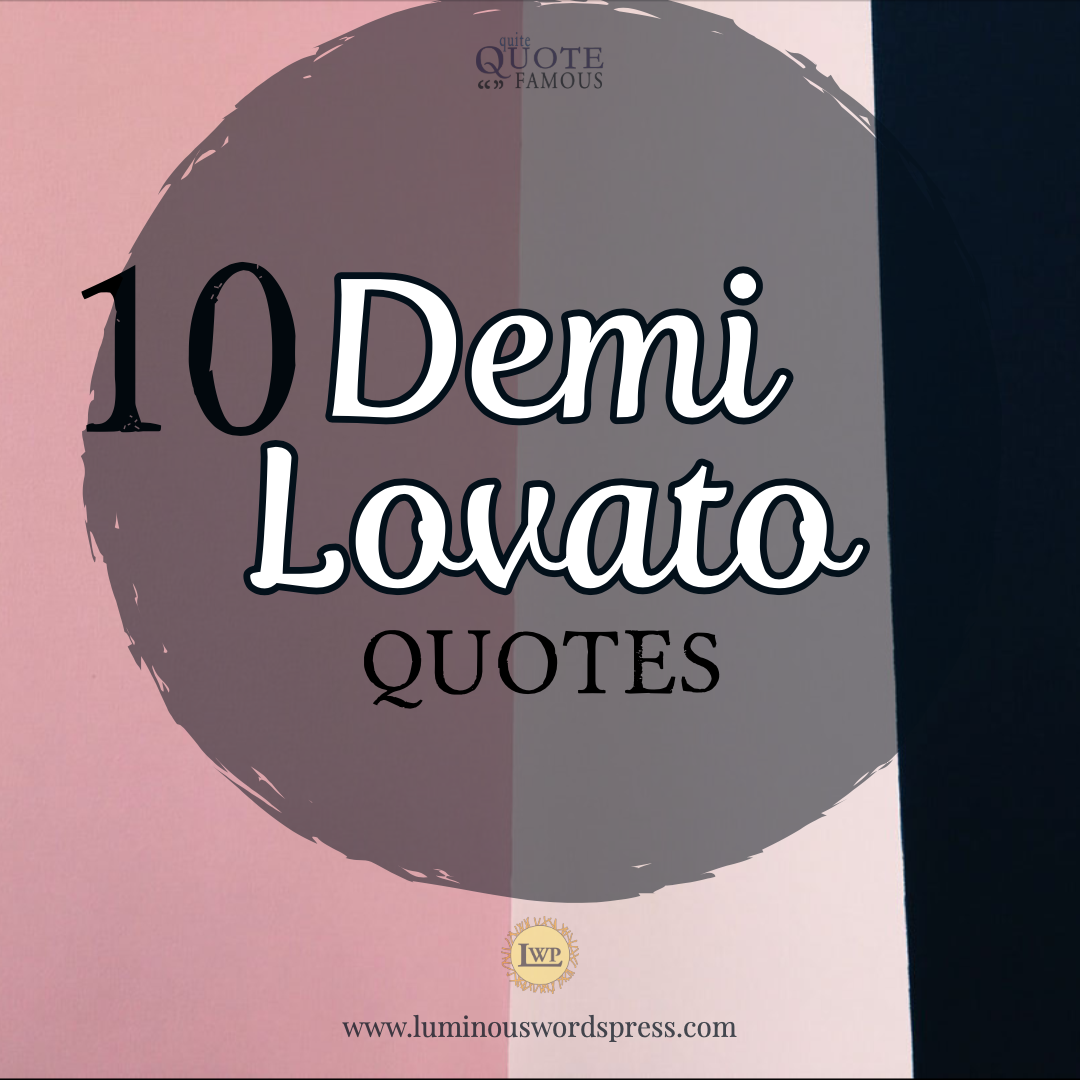 10 demi lovato quotes famous